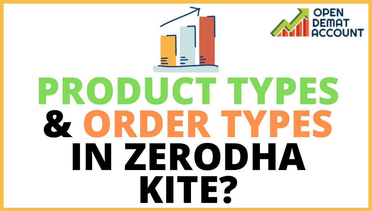 Product types & Order Types in Zerodha Kite